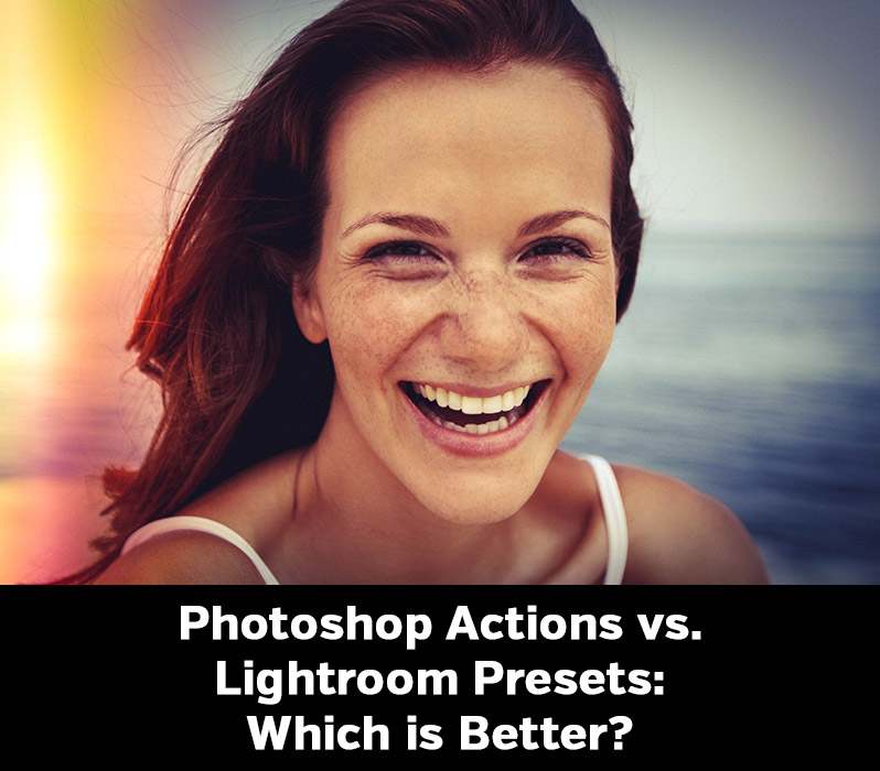 Photoshop Actions vs. Lightroom Presets: Which is Better?