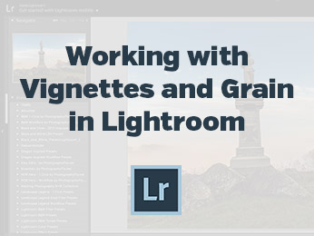 Working with Vignettes and Grain in Lightroom