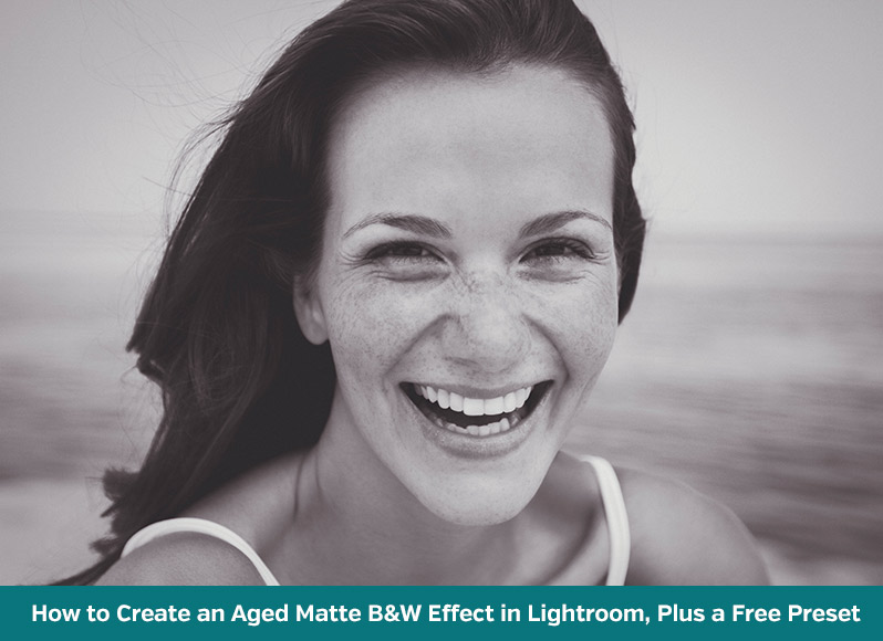 How to Create an Aged Matte Black & White Effect in Lightroom
